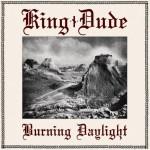 King Dude - Burning Daylight